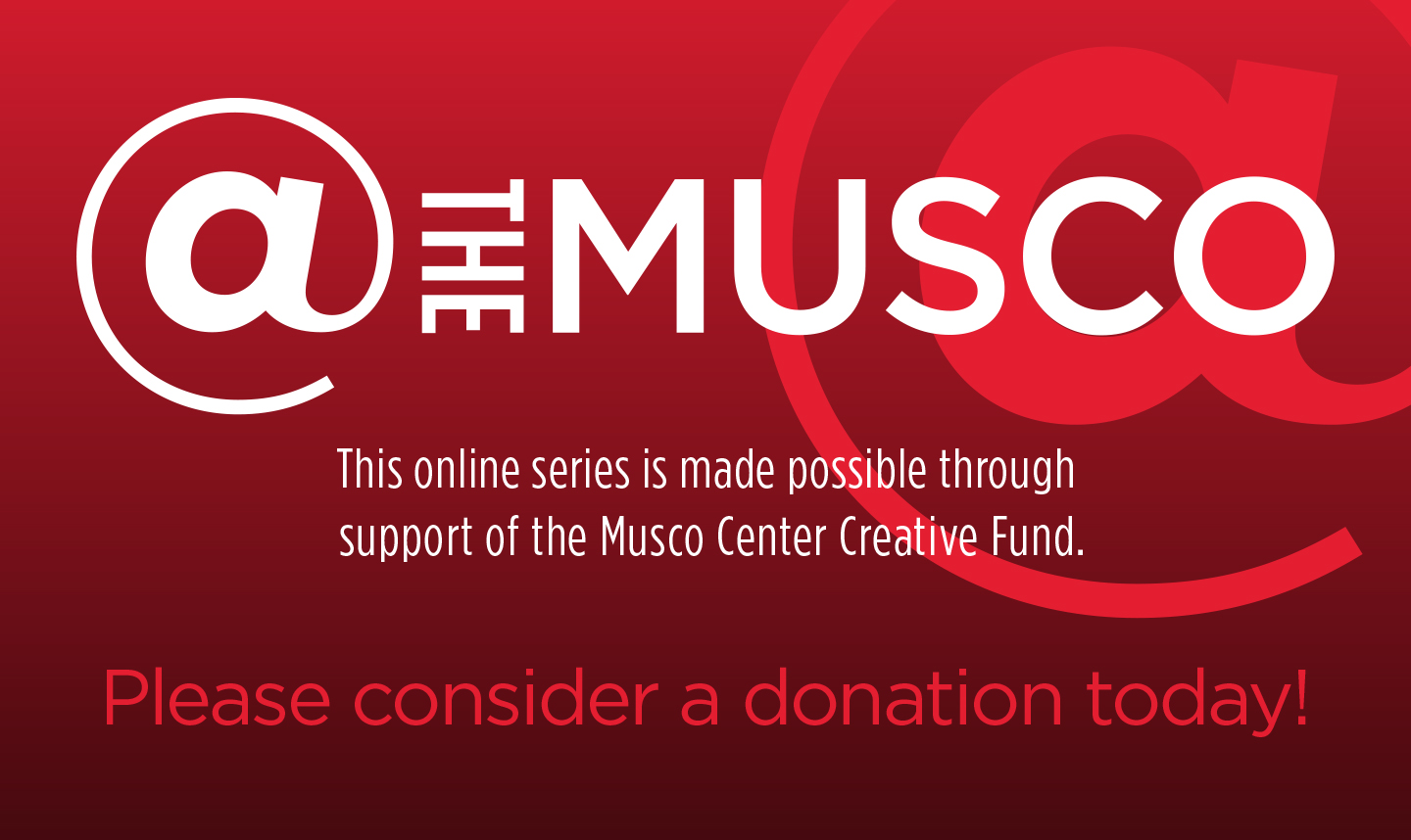 GIVE TODAY - Musco Center Creative Fund